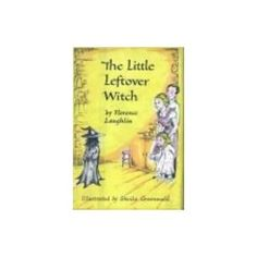 The Little Leftover Witch - I loved this book!