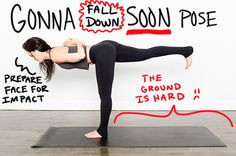 11 Slightly More Accurate Names For Yoga Poses. Totally laughing. Not on the list, but one of my fave poses is Eagle, which should be named 'I can't believe I didn't fall over and fracture something' pose. Haha.