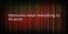 Memories mean everything to a Cancer.