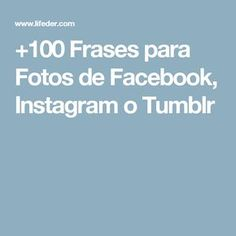+100 Frases para Fotos de Facebook, Instagram o Tumblr