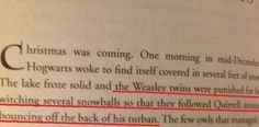 The Weasley twins once threw snowballs at Voldemorts face and tons of other Harry Potter facts. (Via Buzzfeed)