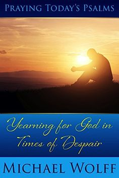 Prayer: Praying Today's Psalms: Yearning for God in Times of Despair (Prayer Books) by Mike Wolff http://www.amazon.com/dp/B00AIVD1WU/ref=cm_sw_r_pi_dp_busSwb0C8BS0Y