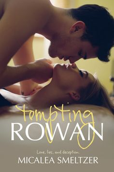 Tempting Rowan by Micalea Smeltzer | Trace + Olivia, BK#3 | Release Date: April 2014 | http://micaleasmeltzer.com | Contemporary Romance / New Adult