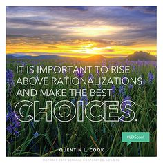 """It is important to rise above rationalizations and make the best choices."" —Elder Quentin L. Cook"