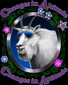 CHANGES IN ALTITUDE CHANGES IN ATTITUDE This funny high-altitude mountain goat is surrounded by fancy display typography and art nouveau foliage. And he thinks he's cool wearing aviator shades. Wear this shirt on your next outdoors adventure. Goat, Art Nouveau, Attitude, Typography, Mountain, Shades, Fancy, Display, Graphic Design