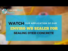 Watch Our Application of Our Enviro WB Sealer for Sealing Dyed Concrete - YouTube