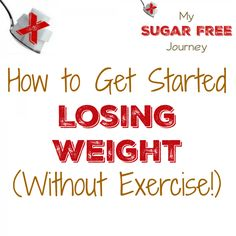 How to Get Started Losing Weight (Without Exercise!)  http://mysugarfreejourney.com/how-to-get-started-losing-weight-without-exercise/