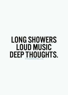 A long hot shower and good loud music brings out the deep thoughts. A moment to find yourself. This is how I've live my life for over now. It's one of the few things that will never change Inspirational Quotes Pictures, True Quotes, Qoutes, Song Quotes, Music Is Life, Deep Thoughts, Wise Words, Quotes To Live By, Change Quotes