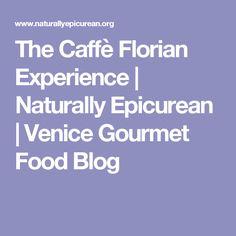 The Caffè Florian Experience | Naturally Epicurean | Venice Gourmet Food Blog