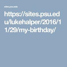 https://sites.psu.edu/lukehalper/2016/11/29/my-birthday/