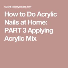 How to Do Acrylic Nails at Home: PART 3 Applying Acrylic Mix