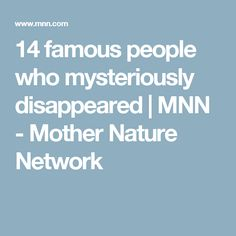 14 famous people who mysteriously disappeared | MNN - Mother Nature Network