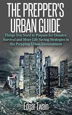 The Prepper's Urban Guide: Things You Need to Prepare for Disaster in An Urban Environment and More Life Saving Survival Strategies (preppers blueprint, preppers handbook, preppers guide, urban...) - Kindle edition by Edgar Twain, Urban, Preppers Supplies, Preppers Long Term Survival Guide, Preppers Survival, Preppers Survival Guide, Preppers Home Defense, Urban Life, Prepper. Politics & Social Sciences Kindle eBooks @ Amazon.com.