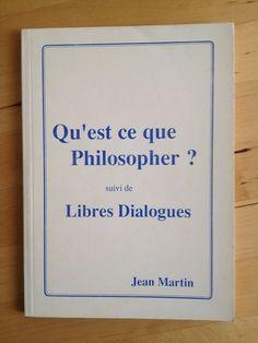 #philosophie : Qu'est-Ce Que Philosopher ? Suivi De Libres Dialogues de Jean Martin. Edité chez l'auteur, Imprimerie la Parette, Marseille, 1991. Vacances 1965. Texte revu en 1974. 78 pp. brochées.