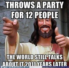 The Party Messiah... never runs out of wine. (or crackers)