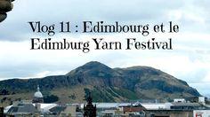 vlog 11 : Edimbourg et le Edimburgh Yarn Festival