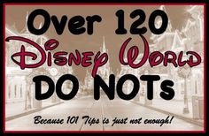 120 Walt Disney World DO NOTs: Tips From Real People on How NOT to Screw Up a Disney Vacation! Been to Disney world multiple times and I couldn't of said it better! I probably know all of these, but I'll read later.