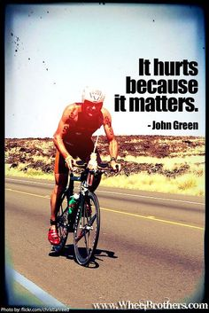 """""""It hurts because it matters.""""- John Green #quote #cycling #inspiration"""
