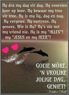 Evening Greetings, Good Morning Greetings, Good Morning Wishes, Good Morning Quotes, Goeie Nag, Goeie More, Afrikaans Quotes, Christian Messages, My Jesus