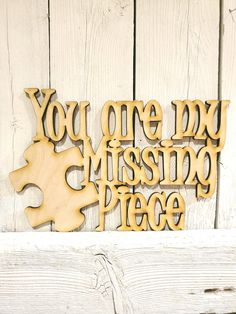 You Are My Missing Piece - laser cut wood sign Laser Cut Wood, Laser Cutting, Missing Piece, White Paneling, Wood Signs, Vinyl Decals, Make It Yourself, Design, Wooden Plaques
