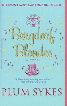 Bergdorf Blondes by Plum Sykes - you might not expect it, but this is one of the best books I ever read - and I am a HUGE book snob!