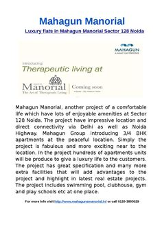 Luxury flats in mahagun manorial sector 128 noida-Mahagun Manorial, another project of a comfortable life which have lots of enjoyable amenities at Sector 128 Noida. For more info visit http://www.mahagunsmanorial.in/ or call  0120-3803029