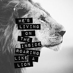 My God's not dead, He's surely alive!!! Living on the inside, roaring like a lion(: