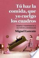 Tú haz la comida que yo cuelgo los cuadros : trampas y tramposos en la cultura de la desigualdad / Miguel Lorente Acosta.   Crítica, 2014.