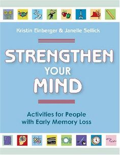 Strengthen Your Mind: Activities for People With Early Memory Loss by Kristin Einberger. $26.77. Publisher: Health Professions Pr; 1 edition (November 1, 2006). Author: Kristin Einberger. Publication: November 1, 2006. Save 21% Off!