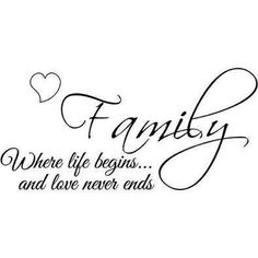 Family is where life begins