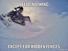 I fear nothing except hidden fences...& culverts! Definitely culverts!