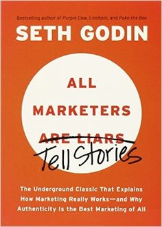 All Marketers Are Liars: The Underground Classic That Explains How Marketing Really Works--and Why Authen ticity Is the Best Marketing of All - Seth Godin