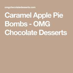 Caramel Apple Pie Bombs - OMG Chocolate Desserts