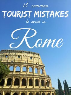 15 Tourist Mistakes to Avoid in Rome from @blondvoyage.