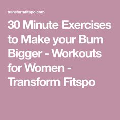 30 Minute Exercises to Make your Bum Bigger - Workouts for Women - Transform Fitspo