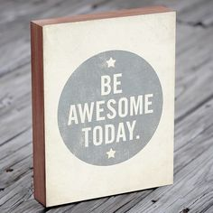 Be Awesome Today  Wood Block Art Print by LuciusArt on Etsy, $39.00