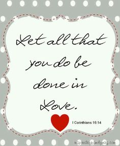 Let All That You Be Done In Love!