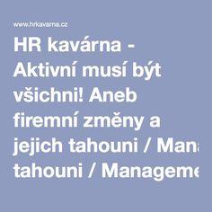 HR kavárna - Aktivní musí být všichni! Aneb firemní změny a jejich tahouni/Management a Leadership