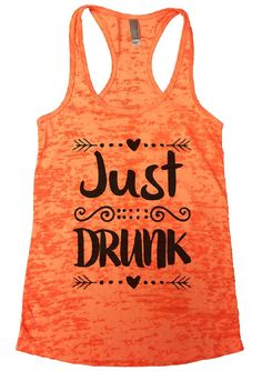 Just DRUNK Burnout Tank Top By Funny Threadz