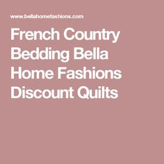 French Country Bedding Bella Home Fashions Discount Quilts