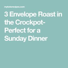 3 Envelope Roast in the Crockpot- Perfect for a Sunday Dinner