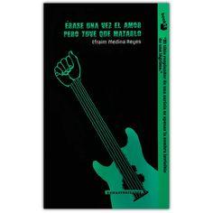 Érase una vez el amor pero tuve que matarlo – Efraim Medina Reyes  - Grupo Planeta  http://www.librosyeditores.com/tiendalemoine/4103-erase-una-vez-el-amor-pero-tuve-que-matarlo--9789584230447.html  Editores y distribuidores