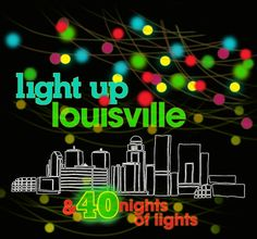 Light Up Louisville & 40 Nights of Lights! Be there 11/29 and go downtown for the light show in Dec- start a family tradition! #louisville