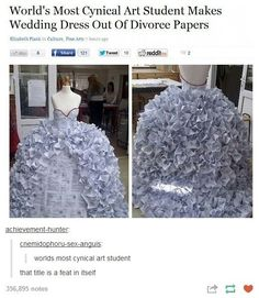 World's most cynical art student makes a wedding dress out of divorce papers. LOL