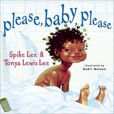Please, Baby, Please by Spike Lee and Tonya Lewis Lee, Illustrated by Kadir Nelson Made sure to get each niece this one ;)