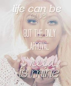 Life can be cruel, but the only approval i need is mine = self confidence #quote