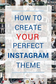 How to create YOUR perfect Instagram theme