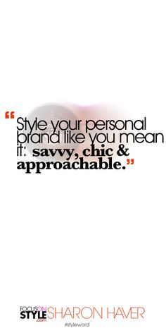 Style your personal brand like you mean it:  savvy, chic & approachable. Subscribe to the daily #styleword here: http://www.focusonstyle.com/styleword/ #quotes #styletips