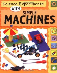 Science Experiments with Simple Machines. Look at pages 7, 10, 13, 26