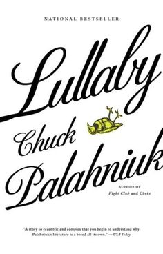 [Lullaby ; Chuck Palahniuk] read this from cover to cover tonight. His books are my favorite.